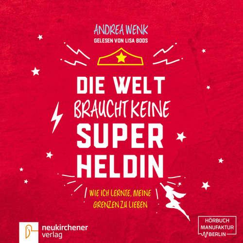 Hoerbuch Die Welt braucht keine Superheldin - Wie ich lernte, meine Grenzen zu lieben - Andrea Wenk - Lisa Boos