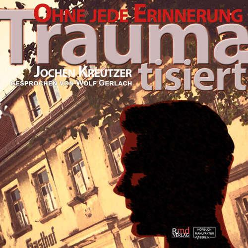 Hoerbuch Traumatisiert - Ohne jede Erinnerung - Jochen Kreutzer - Wolf Gerlach
