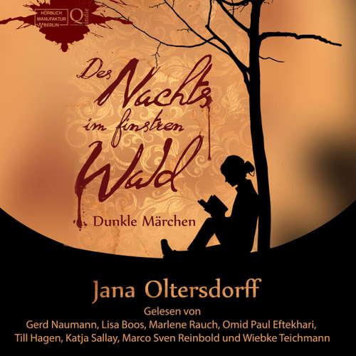 Hoerbuch Des Nachts im finstren Wald - Dunkle Märchen - Jana Oltersdorff - Lisa Boos