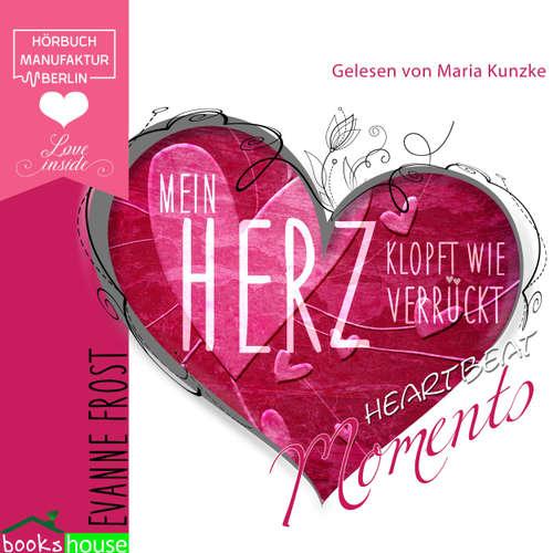 Hoerbuch Mein Herz klopft wie verrückt - Evanne Frost - Maria Kunzke
