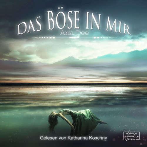 Hoerbuch Das Böse in mir - Ana Dee - Katharina Koschny