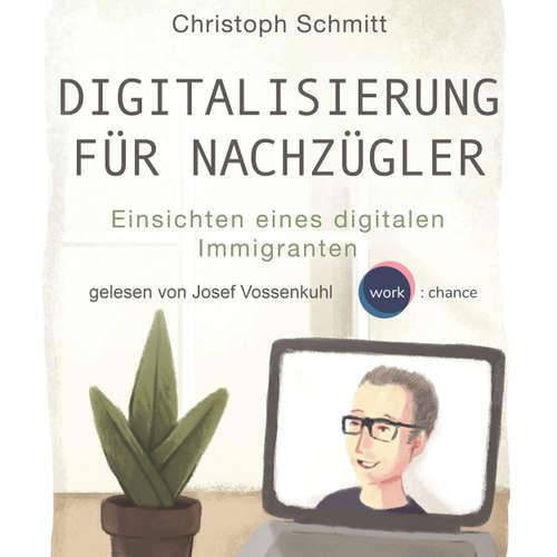Hoerbuch Digitalisierung für Nachzügler - Einsichten eines digitalen Immigranten - Christoph Schmitt - Josef Vossenkuhl