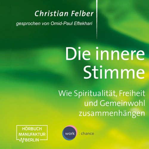 Hoerbuch Die innere Stimme - Wie Spiritualität, Freiheit und Gemeinwohl zusammenhängen - Christian Felber - Omid-Paul Eftekhari