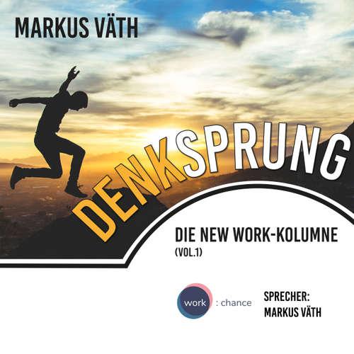Hoerbuch Die New Work - Kolumne, 1, Vol.: Denksprung - Markus Väth - Markus Väth