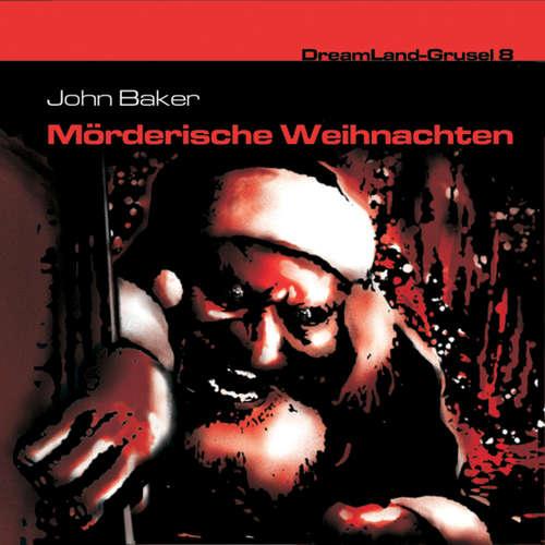 Hoerbuch Dreamland Grusel, Folge 8: Mörderische Weihnachten - John Baker - Christian Rode