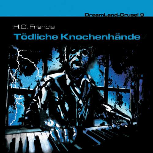 Hoerbuch Dreamland Grusel, Folge 9: Tödliche Knochenhände - H. G. Francis - Christian Rode