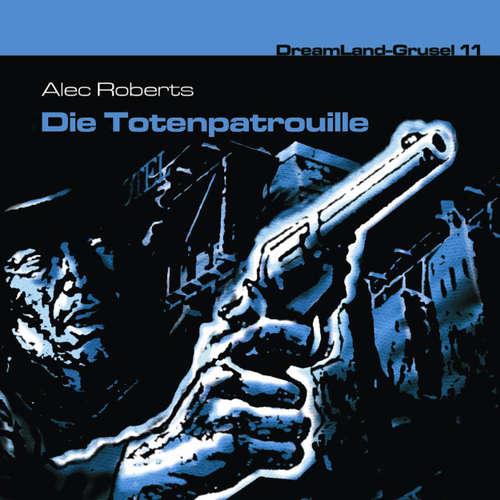 Hoerbuch Dreamland Grusel, Folge 11: Die Totenpatrouille - Alec Roberts - Christian Rode