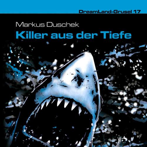 Hoerbuch Dreamland Grusel, Folge 17: Killer aus der Tiefe - Markus Duschek - Christian Rode