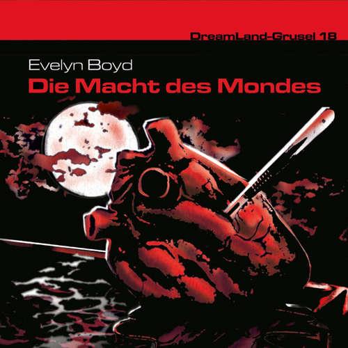 Hoerbuch Dreamland Grusel, Folge 18: Die Macht des Mondes - Evelyn R. Boyd - Christian Rode