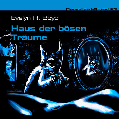 Hoerbuch Dreamland Grusel, Folge 23: Haus der bösen Träume - Evelyn R. Boyd - Christian Rode