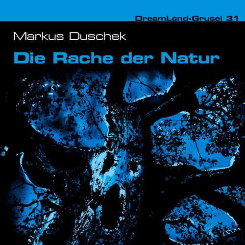 Hoerbuch Dreamland Grusel, Folge 31: Die Rache der Natur - Markus Duschek - Christian Rode