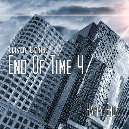 End of Time, Folge 4: Happy End (Oliver Döring Signature Edition)