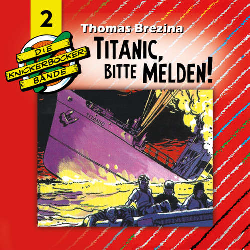Hoerbuch Die Knickerbocker-Bande, Folge 2: Titanic, bitte melden - Tomas Kröger - Douglas Welbat