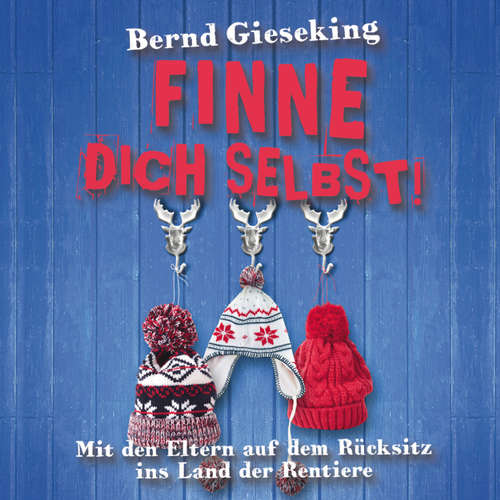Hoerbuch Bernd Gieseking, Finne dich selbst! Mit den Eltern auf dem Rücksitz ins Land der Rentiere - Bernd Gieseking - Bernd Gieseking