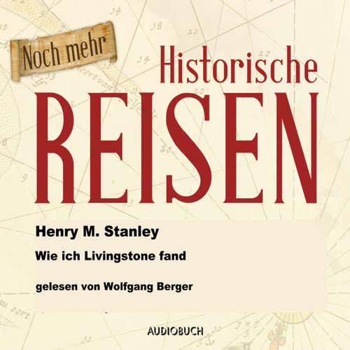 Hoerbuch Wie ich Livingstone fand (Lesung in Auszügen) - Henry Morgan Stanley - Wolfgang Berger
