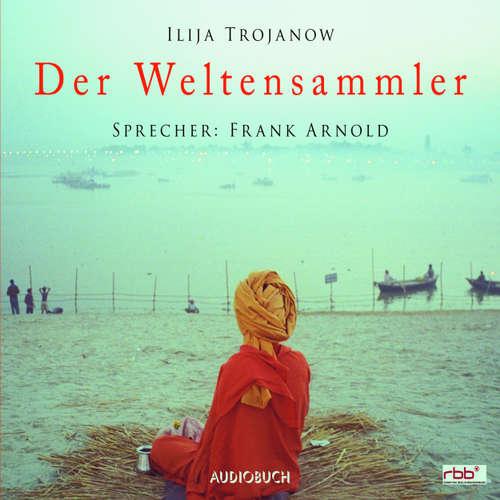 Hoerbuch Der Weltensammler (Lesung mit Musik) - Ilija Trojanow - Frank Arnold