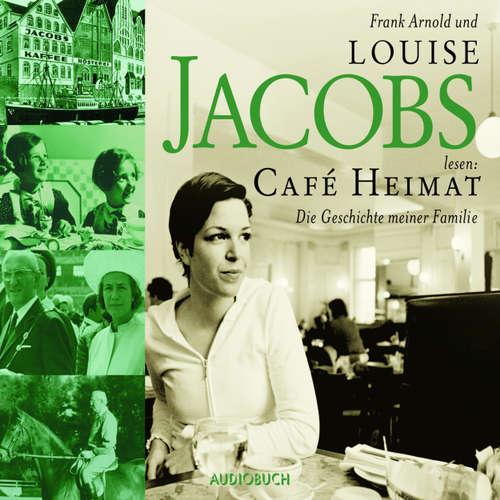 Hoerbuch Café Heimat - Die Geschichte meiner Familie - Louise Jacobs - Louise Jacobs