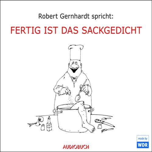 Hoerbuch Fertig ist das Sackgedicht (Hörspiel) - Robert Gernhardt - Robert Gernhardt