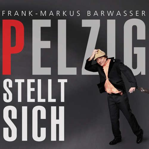 Hoerbuch Frank-Markus Barwasser, Pelzig stellt sich - Frank-Markus Barwasser - Frank-Markus Barwasser