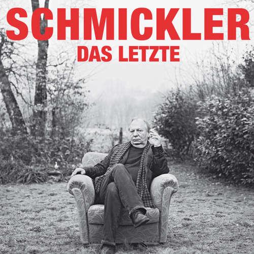 Hoerbuch Wilfried Schmickler, Das Letzte - Wilfried Schmickler - Wilfried Schmickler