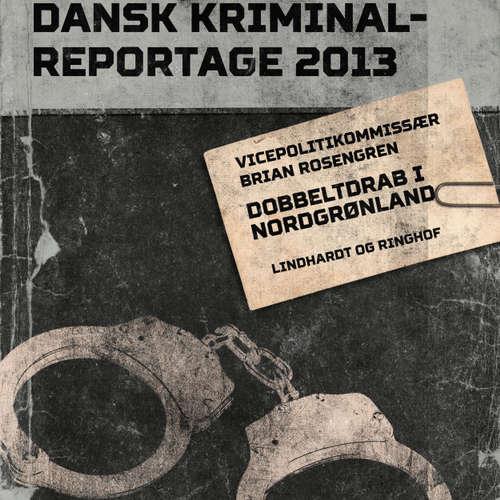 Audiokniha Dobbeltdrab i Nordgrønland - Dansk Kriminalreportage - Brian Rosengren - Jesper Bøllehuus
