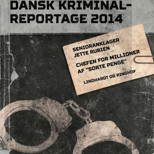 "Audiokniha Chefen for millioner af ""sorte penge"" - Dansk Kriminalreportage - Jette Rubien - Finn Andersen"
