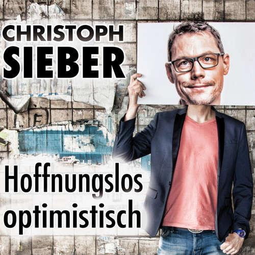 Christoph Sieber, Hoffnungslos optimistisch
