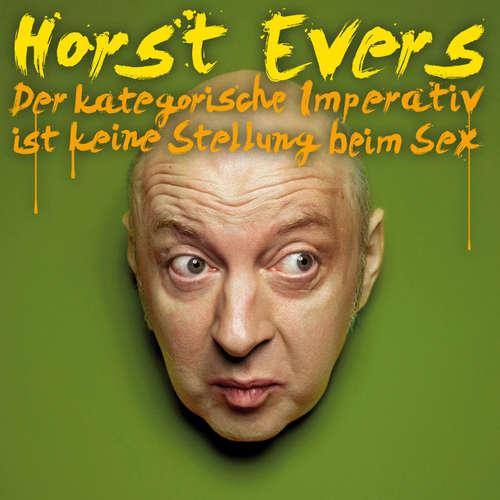 Hoerbuch Horst Evers, Der kategorische Imperativ ist keine Stellung beim Sex - Horst Evers - Horst Evers