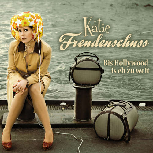 Hoerbuch Katie Freudenschuss, Bis Hollywood is eh zu weit - Katie Freudenschuss - Katie Freudenschuss