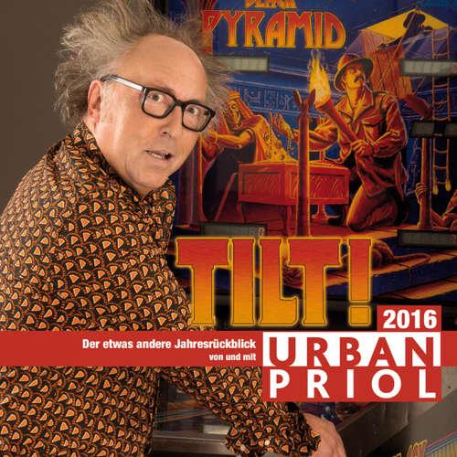 Hoerbuch Urban Priol, Tilt! - Der etwas andere Jahresrückblick 2016 - Urban Priol - Urban Priol