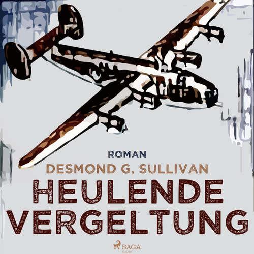 Hoerbuch Heulende Vergeltung - Fliegergeschichten 7 - Desmond G. Sullivan - Robert Frank