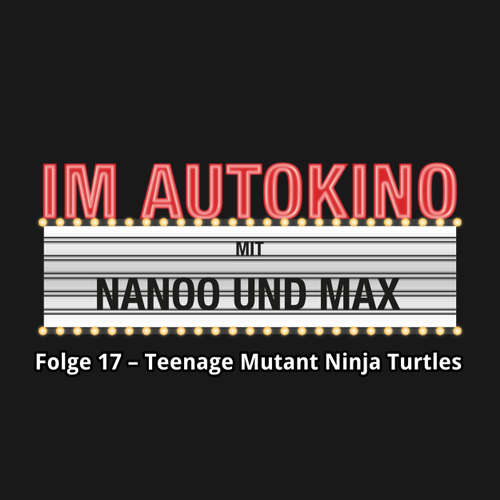 "Hoerbuch Im Autokino, Folge 17: Teenage Mutant Ninja Turtles: Out of the Shadows - Max ""Rockstah"" Nachtsheim - Max ""Rockstah"" Nachtsheim"