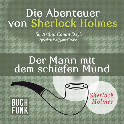 Hoerbuch Sherlock Holmes: Die Abenteuer von Sherlock Holmes - Der Mann mit dem schiefen Mund - Arthur Conan Doyle - Wolfgang Gerber