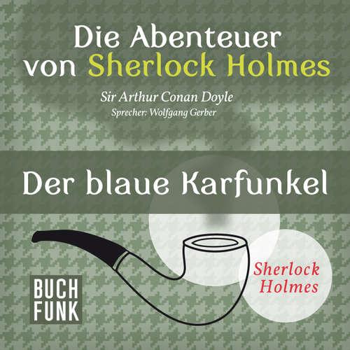 Hoerbuch Sherlock Holmes: Die Abenteuer von Sherlock Holmes - Der blaue Karfunkel - Arthur Conan Doyle - Wolfgang Gerber