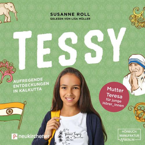 Hoerbuch Tessy - Aufregende Entdeckungen in Kalkutta - Mutter Teresa für junge Leser_Innen - Susanne Roll - Lisa Müller