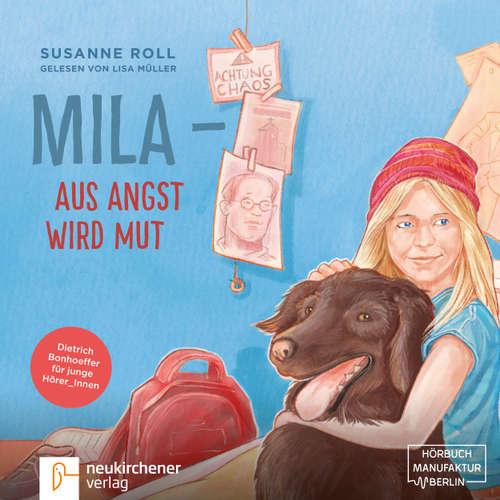 Hoerbuch Mila aus Angst wird Mut - Dietrich Bonhoeffer für junge Leser_Innen - Susanne Roll - Lisa Müller
