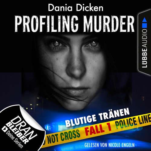 Hoerbuch Laurie Walsh - Profiling Murder, Folge 1: Blutige Tränen - Dania Dicken - Nicole Engeln