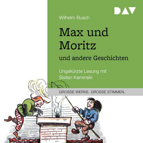 Hoerbuch Max und Moritz und andere Geschichten - Wilhelm Busch - Stefan Kaminski