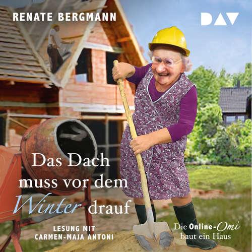 Hoerbuch Das Dach muss vor dem Winter drauf. Die Online-Omi baut ein Haus - Renate Bergmann - Carmen-Maja Antoni