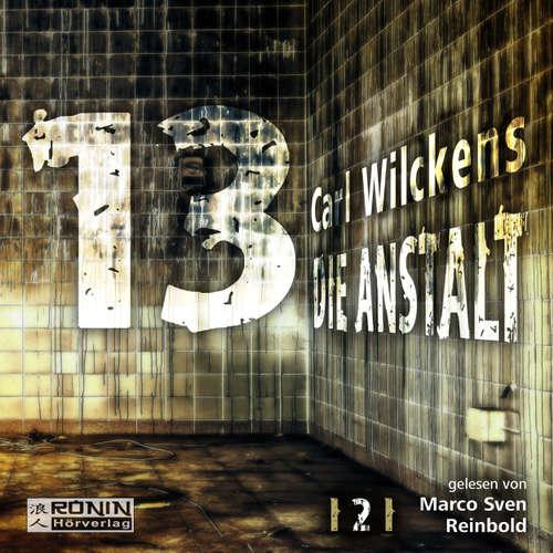 Hoerbuch Die Anstalt - Dreizehn 2 - Carl Wilckens - Marco Sven Reinbold