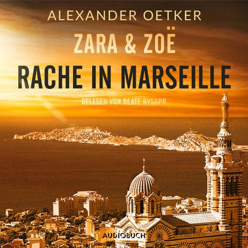 Hoerbuch Rache in Marseille - Zara und Zoë 1 - Alexander Oetker - Beate Rysopp