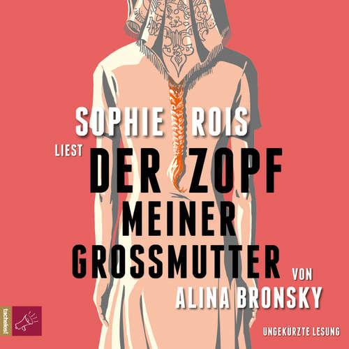 Hoerbuch Der Zopf meiner Großmutter - Alina Bronsky - Sophie Rois