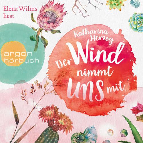 Hoerbuch Der Wind nimmt uns mit - Katharina Herzog - Elena Wilms