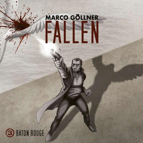 Hoerbuch Fallen, Folge 3: Baton Rouge - Marco Göllner - Wanja Mues