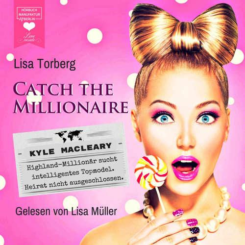 Hoerbuch Kyle MacLeary: Highland-Millionär sucht intelligentes Topmodel. Heirat nicht ausgeschlossen - Catch the Millionaire, Band 1 - Lisa Torberg - Lisa Müller