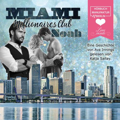 Hoerbuch Noah - Miami Millionaires Club, Band 8 - Ava Innings - Katja Sallay