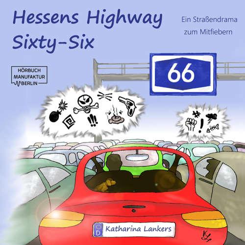 Hoerbuch Hessens Highway Sixty-Six - Ein Straßendrama zum Mitfiebern - Katharina Lankers - Katharina Lankers