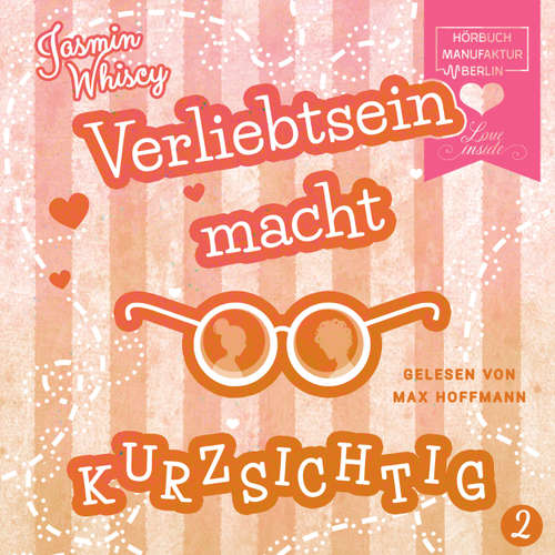 Hoerbuch Verliebtsein macht kurzsichtig, Band 2 - Jasmin Whiscy - Max Hoffmann