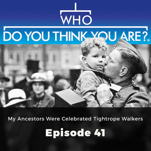 Audiobook My Ancestors Were Celebrated Tightrope Walkers - Who Do You Think You Are?, Episode 41 - Gail Dixon - Olivia Mace