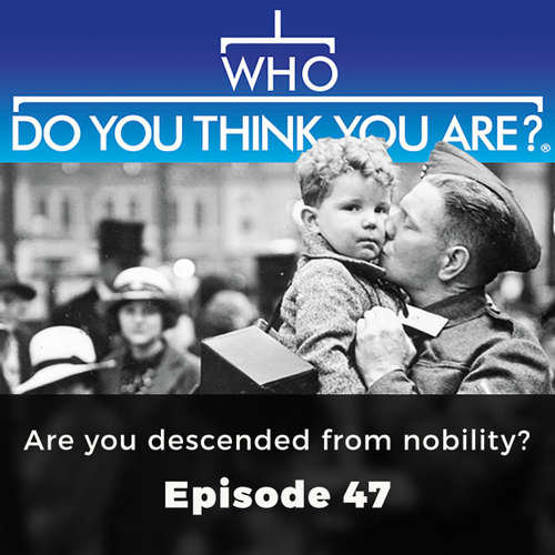 Audiobook Are you descended from nobility - Who Do You Think You Are?, Episode 47 - Ed Dutton - Olivia Mace